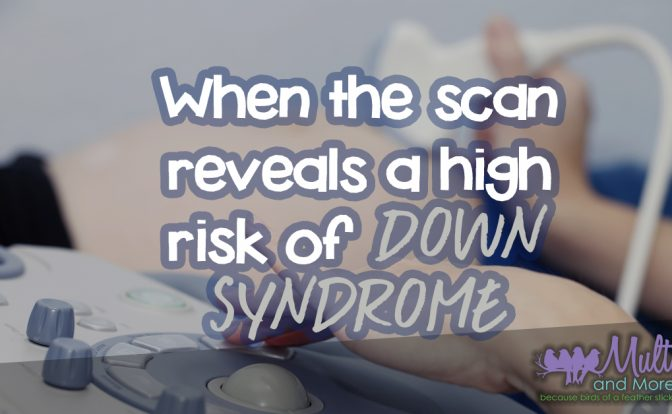 When the scan reveals a high risk of Down Syndrome